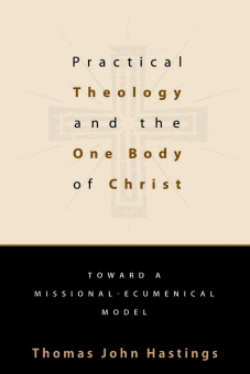 Practical Theology and the One Body of Christ: Toward a Missional-Ecumenical Model (Studies in Practical Theology)