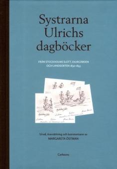 Systrarna Ulrichs dagböcker: Från Stockholms slott, Djurgården och Landsorten 1830-1855