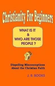 Christianity for Beginners: What Is It & Who Are Those People?