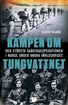 Kampen om tungvattnet: Den största sabotageoperationen i Norge under andra världskriget
