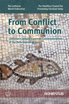From Conflict to Communion: Lutheran-Catholic Common Commemoration of the Reformation in 2017. Report of the Lutheran-Roman Catholic Joint Commission for Unity