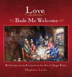 Love Bade Me Welcome: Reflections on the Eucharist in the Art of Sieger Köder
