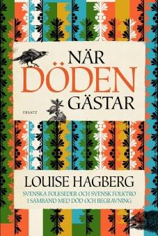 När döden gästar : Svenska folkseder och svensk folktro i samband med död och begravning
