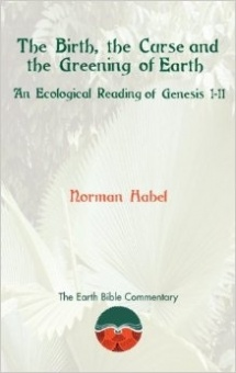 Birth, the Curse and the Greening of Earth: An Ecological Reading of Genesis 1-11 (Earth Bible Commentary)