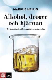 Alkohol, droger och hjärnan : Tro och vetande utifrån modern neurovetenskap