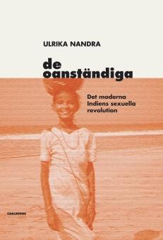De oanständiga: Det moderna Indiens sexuella revolution