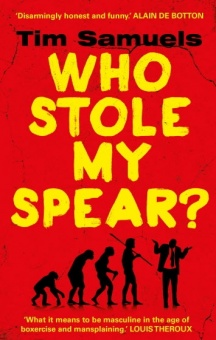 Who Stole My Spear?: How to Be a Man in the 21st Century