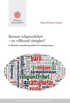 Barnets religionsfrihet ? en villkorad rättighet? : En filosofisk undersökning utifrån FN:s barnkonvention. 2016. 210p. (Uppsala Studies in Philosophy of Religion ; 1)