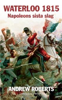 Waterloo 1815: Napoleons sista slag