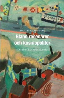 Bland resenärer och kosmopoliter: Svensk kultur inför utlandet