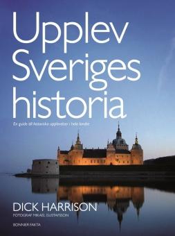 Upplev Sveriges historia: en guide till historiska upplevelser i hela landet