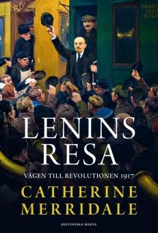 Lenins resa: vägen till revolutionen 1917