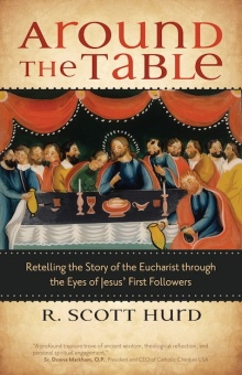 Around the Table: Retelling the Story of the Eucharist through the Eyes of Jesus' First Followers