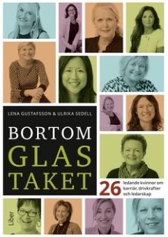 Bortom glastaket: 26 ledande kvinnor om karriär, drivkrafter och ledarskap