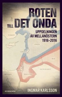 Roten till det onda: uppdelningen av Mellanöstern 1916-2016