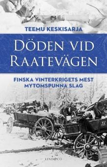 Döden vid Raatevägen: Finska vinterkrigets mest mytomspunna slag