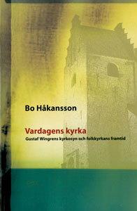 Vardagens kyrka: Gustaf Wingrens kyrkosyn och folkkyrkans framtid