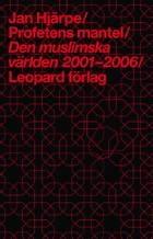 Profetens mantel/Den muslimska världen 2001-2006