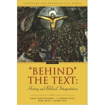 Behind the Text: History and Biblical Interpretation  Scripture and Hermeneutics Series Vol. 4