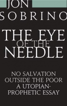 Eye of the Needle: No Salvation Outside the Poor, A Utopian-Prophetic Essay
