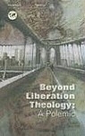 Beyond Liberation Theology: A Polemic