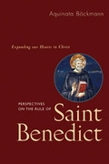 Perspectives on the Rule of Saint Benedict: Expanding Our Hearts in Christ