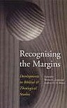 Recognising the Margins: Developments in Biblical & Theological Studies
