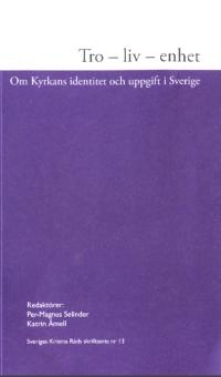 Tro - liv - enhet: om Kyrkans identitet och uppgift i Sverige (Sveriges Kristna Råds skriftserie nr 13)