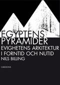 Egyptens pyramider: Evighetens arkitektur i forntid och nutid
