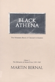 Black Athena: the Afroasiatic Roots of Classical Civilization, vol. 1 the Fabrication of Ancient Greece 1785-1985
