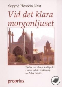Vid det klara morgonljuset: Essäer om islams andliga liv i urval