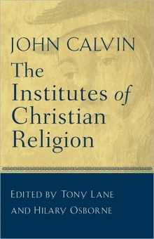 John Calvin: The Institutes of Christian Religion