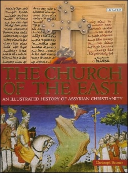 Church of the East: An Illustrated History of Assyrian Christianity