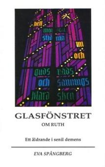 Glasfönstret: om Ruth. Ett åldrande i senil demens