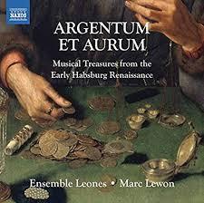 Argentum et Aurum: Musical Treasures from the Early Hansburg Renaissance