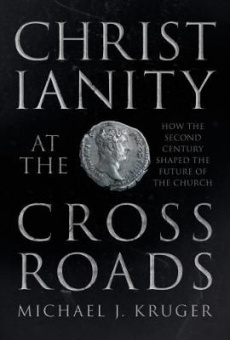 Christianity at the Crossroads: How the Second Century Shaped the Future of the Church