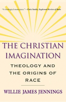 Christian Imagination: Theology and the Origins of Race, The