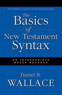 Basics of New testament Syntax (An Intermediate Greek Grammar)