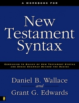 New Testament Syntax: Workbook (Companion to Basics of New Testament Syntax and Greek Grammar Beyond Basics)