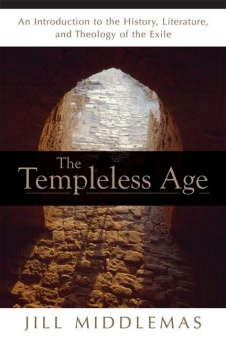 Templeless Age: An Introduction to the History, Literature, and Theology of the Exile