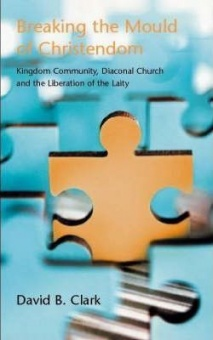 Breaking the Mould of Christendom: Kingdom Community, Diaconal Church and the Liberation of the Laity