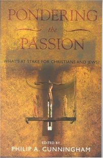 Pondering the Passion: What's at Stake for Christians and Jews?
