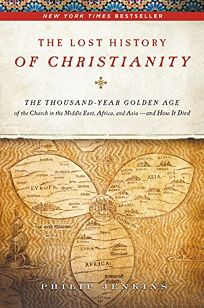 Lost history of christianity - the thousand-year golden age of the church in the Middle East, Africa and Asia