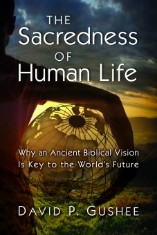 Sacredness of Human Life: Why an Ancient Biblical Vision Is Key to the World's Future