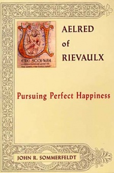 Aelred of Rievaulx - Pursuing Perfect Happiness