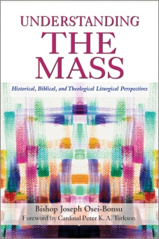Understanding the Mass: Historical, Biblical, Theological, and Liturgical Perspectives
