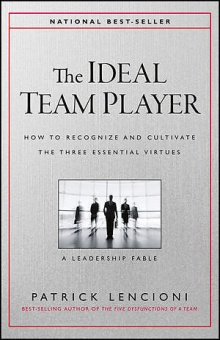 Ideal Team Player: How to Recognize and Cultivate the Three Essential Virtues
