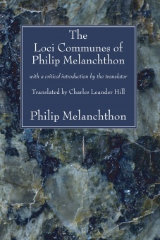 Loci Communes of Philip Melanchthon: with a critical introduction by the translator Charles Leander Hill