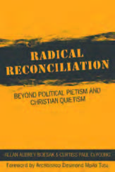 Radical Reconciliation: Beyond Political Pietism and Christian Quietism - Foreword Desmund Tutu