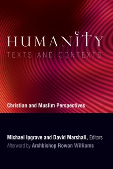 Humanity: Texts and Contexts - Christian and Muslim Perspectives